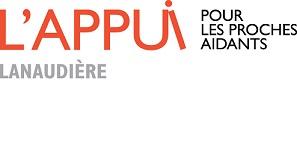 L'Appui Lanaudière Organisme régional dont la principale mission est de contribuer, via le financement aux organismes, à la reconnaissance et au soutien des proches aidants d'aînés.                                           Ligne info-aidant: 1 855 852-7784